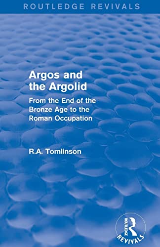 9781138019935: Argos and the Argolid (Routledge Revivals): From the End of the Bronze Age to the Roman Occupation