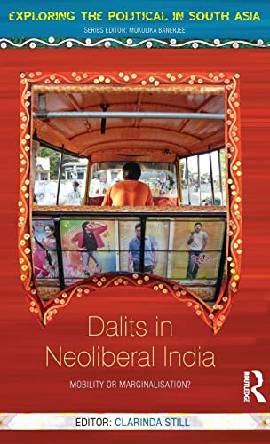 9781138020245: Dalits in Neoliberal India: Mobility or Marginalisation? (Exploring the Political in South Asia)