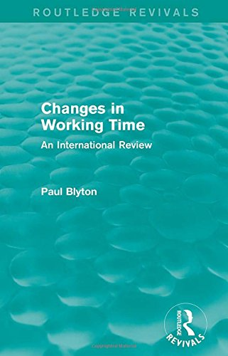 Changes in Working Time (Routledge Revivals): An International Review: Blyton, Paul