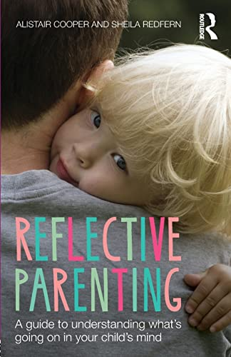9781138020443: Reflective Parenting: A Guide to Understanding What's Going on in Your Child's Mind