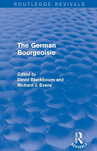 9781138020610: The German Bourgeoisie (Routledge Revivals): Essays on the Social History of the German Middle Class from the Late Eighteenth to the Early Twentieth Century