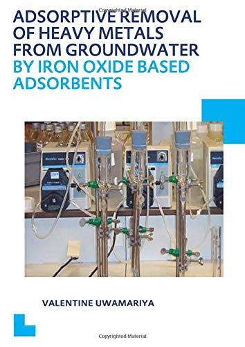 9781138020641: Adsorptive Removal of Heavy Metals from Groundwater by Iron Oxide Based Adsorbents (IHE Delft PhD Thesis Series)