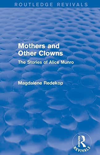 9781138020665: Mothers and Other Clowns (Routledge Revivals): The Stories of Alice Munro