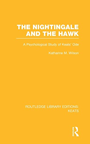The Nightingale and the Hawk: A Psychological Study of Keats' Ode (Routledge Library Editions:...