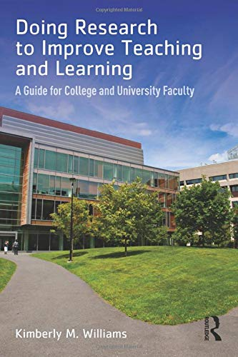 Doing Research to Improve Teaching and Learning: A Guide for College and University Faculty: ...