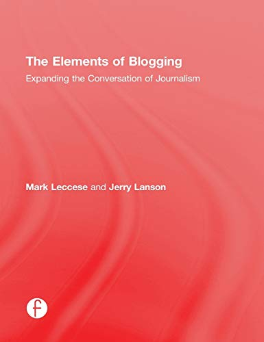 9781138021532: The Elements of Blogging: Expanding the Conversation of Journalism