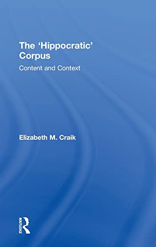 9781138021693: The 'Hippocratic' Corpus: Content and Context