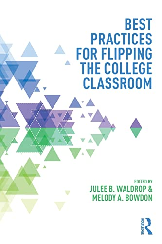 Best Practices for Flipping the College Classroom (Best Practices in Online Teaching and Learning):...