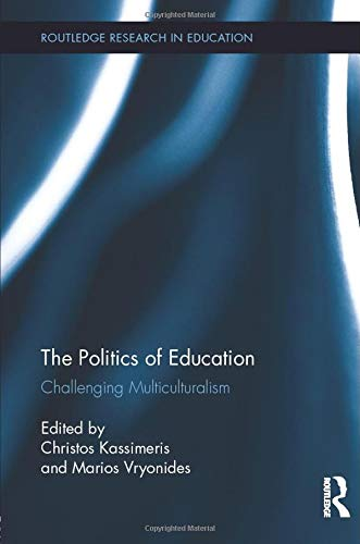 The Politics of Education: Challenging Multiculturalism: Kassimeris, Christos (Editor)/