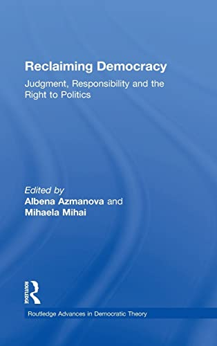 Reclaiming Democracy: Judgment, Responsibility and the Right to Politics (Routledge Advances in ...