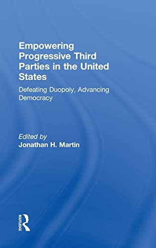 9781138022003: Empowering Progressive Third Parties in the United States: Defeating Duopoly, Advancing Democracy