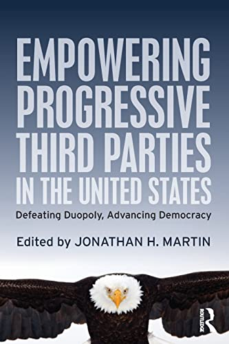 9781138022010: Empowering Progressive Third Parties in the United States: Defeating Duopoly, Advancing Democracy