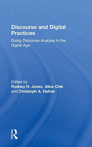 Discourse and Digital Practices: Doing discourse analysis in the digital age: JONES, RODNEY H; CHIK...