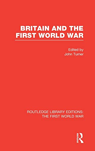9781138022591: Britain and the First World War (RLE The First World War): Volume 13 (Routledge Library Editions: The First World War)