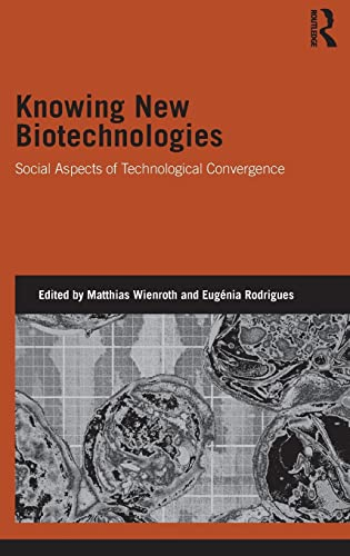9781138022935: Knowing New Biotechnologies: Social Aspects of Technological Convergence (Genetics and Society)