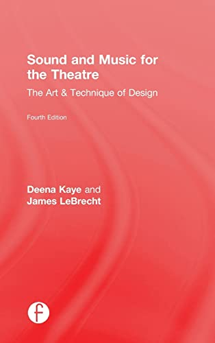 Sound and Music for the Theatre: The Art & Technique of Design: Kaye, Deena C.; LeBrecht, James
