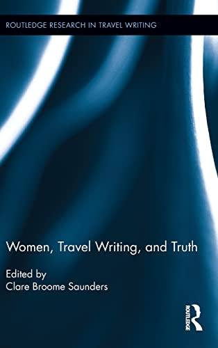 9781138023529: Women, Travel Writing, and Truth (Routledge Research in Travel Writing)