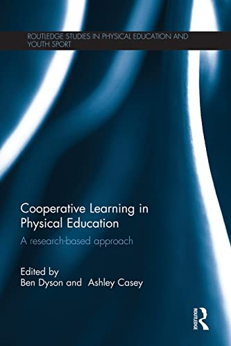 Cooperative Learning in Physical Education: A research based approach (Routledge Studies in ...