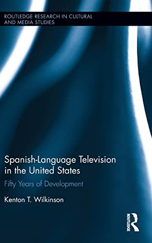 Spanish-Language Television in the United States: 50 Years of Development (Routledge Research in ...