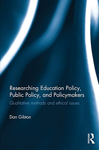 9781138024427: Researching Education Policy, Public Policy, and Policymakers: Qualitative methods and ethical issues