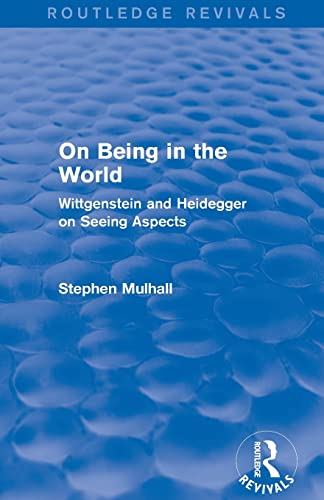 9781138024526: On Being in the World (Routledge Revivals): Wittgenstein and Heidegger on Seeing Aspects