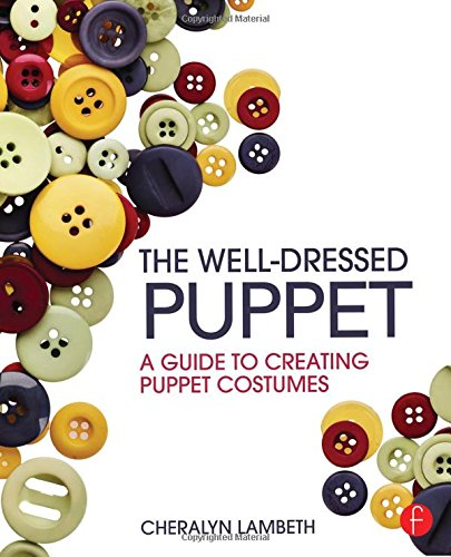 9781138025332: The Well-Dressed Puppet: A Guide to Creating Puppet Costumes