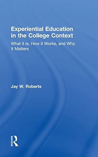 9781138025592: Experiential Education in the College Context: What it is, How it Works, and Why it Matters