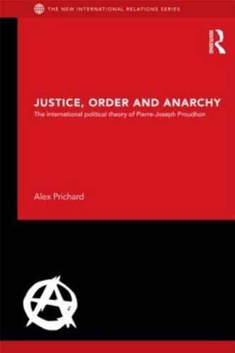 9781138025714: Justice, Order and Anarchy: The International Political Theory of Pierre-Joseph Proudhon