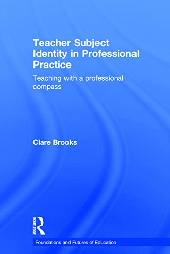 9781138025905: Teacher Subject Identity in Professional Practice: Teaching with a professional compass (Foundations and Futures of Education)