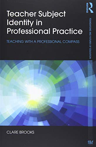 9781138025912: Teacher Subject Identity in Professional Practice: Teaching with a professional compass (Foundations and Futures of Education)