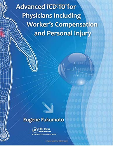 Advanced ICD-10 for Physicians Including Worker's Compensation and Personal Injury: Eugene ...