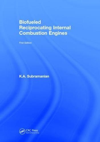 Biofueled Reciprocating Internal Combustion Engines: K.A. Subramanian