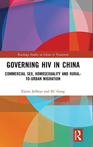 Governing HIV in China: Commercial Sex, Homosexuality: Elaine Jeffreys, Gang