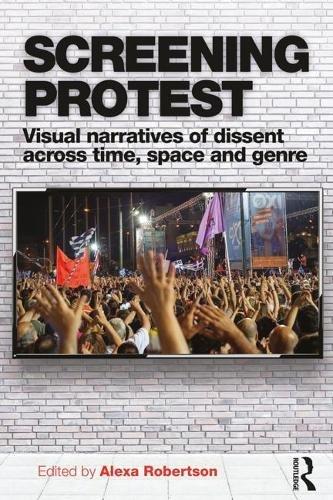 9781138042179: Screening Protest: Visual narratives of dissent across time, space and genre