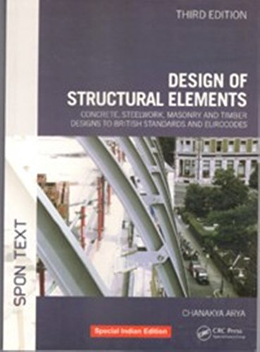 9781138046436: Design Of Structural Elements : Concrete, Steelwork, Masonry And Timber Designs To British Standards And Eurocodes, Third Edition