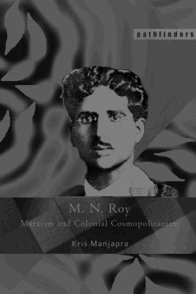 M. N. Roy: Marxism and Colonial Cosmopolitanism: Kris Manjapra