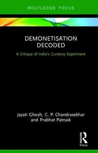 Demonetisation Decoded: Patnaik, Prabhat;chandrasekhar, C.