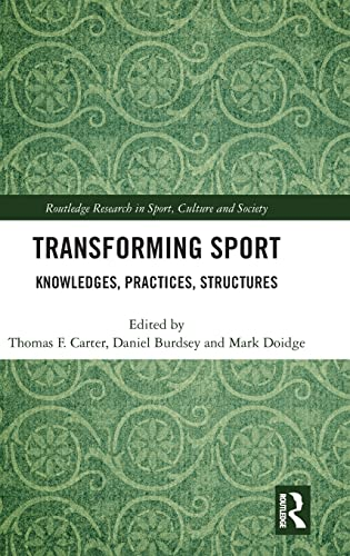 Transforming Sport: Knowledges, Practices, Structures (Routledge Research in Sport, Culture and ...
