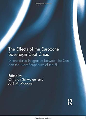 9781138057494: The Effects of the Eurozone Sovereign Debt Crisis: Differentiated Integration between the Centre and the New Peripheries of the EU