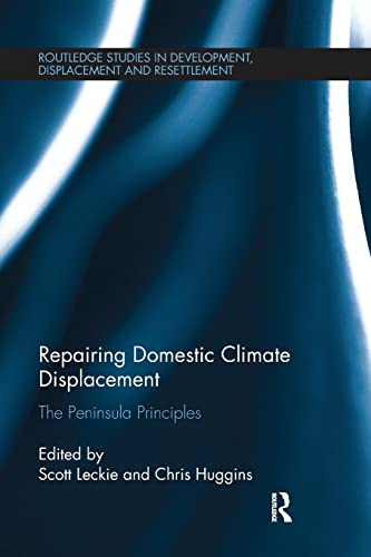 9781138064980: Repairing Domestic Climate Displacement: The Peninsula Principles (Routledge Studies in Development, Displacement and Resettlement)
