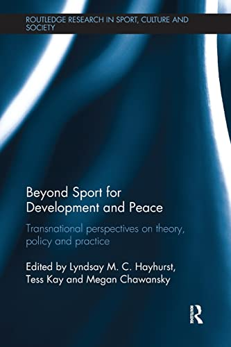 9781138067837: Beyond Sport for Development and Peace: Transnational Perspectives on Theory, Policy and Practice (Routledge Research in Sport, Culture and Society)