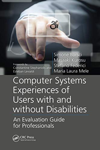 9781138073487: Computer Systems Experiences of Users with and Without Disabilities: An Evaluation Guide for Professionals (Rehabilitation Science in Practice Series)