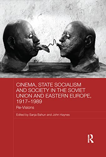 9781138079564: Cinema, State Socialism and Society in the Soviet Union and Eastern Europe, 1917-1989: Re-Visions (BASEES/Routledge Series on Russian and East European Studies)
