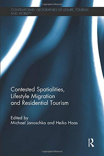9781138081956: Contested Spatialities, Lifestyle Migration and Residential Tourism (Contemporary Geographies of Leisure, Tourism and Mobility)