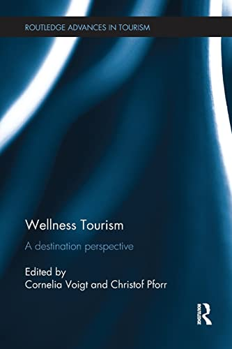 9781138082007: Wellness Tourism: A Destination Perspective (Routledge Advances in Tourism)