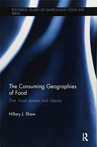 9781138082304: The Consuming Geographies of Food: Diet, Food Deserts and Obesity (Routledge Studies of Gastronomy, Food and Drink)
