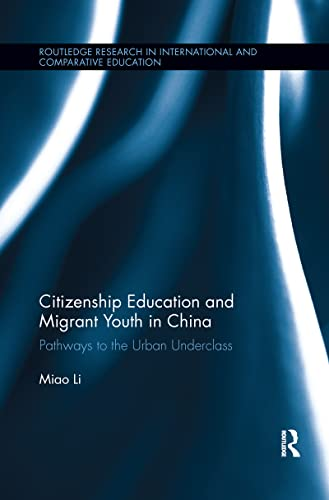 9781138084797: Citizenship Education and Migrant Youth in China: Pathways to the Urban Underclass (Routledge Research in International and Comparative Education)