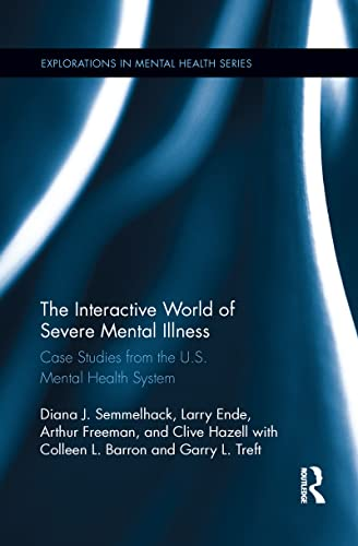 9781138084995: The Interactive World of Severe Mental Illness: Case Studies of the U.S. Mental Health System (Explorations in Mental Health)
