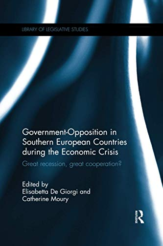 9781138086630: Government-Opposition in Southern European Countries during the Economic Crisis: Great Recession, Great Cooperation? (Library of Legislative Studies)