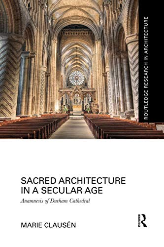 9781138088702: Sacred Architecture in a Secular Age: Anamnesis of Durham Cathedral (Routledge Research in Architecture)